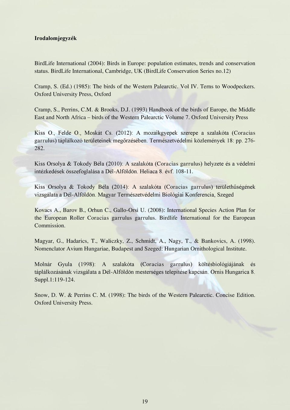 (1993) Handbook of the birds of Europe, the Middle East and North Africa birds of the Western Palearctic Volume 7. Oxford University Press Kiss O., Felde O., Moskát Cs.