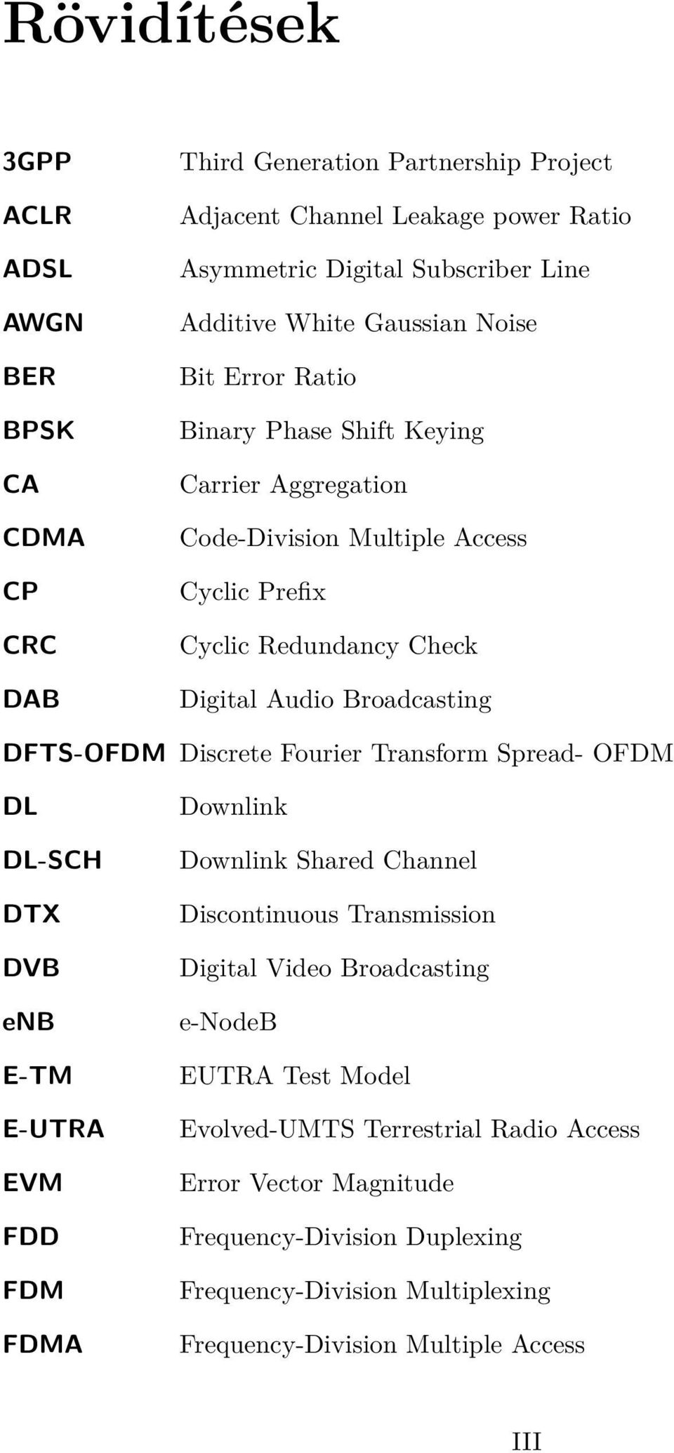 DFTS-OFDM Discrete Fourier Transform Spread- OFDM DL DL-SCH DTX DVB enb E-TM E-UTRA EVM FDD FDM FDMA Downlink Downlink Shared Channel Discontinuous Transmission Digital Video