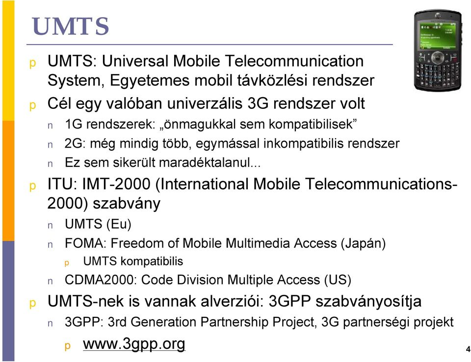 .. ITU: IMT-2000 (International Mobile Telecommunications- 2000) szabvány UMTS (Eu) FOMA: Freedom of Mobile Multimedia Access (Jaán) UMTS