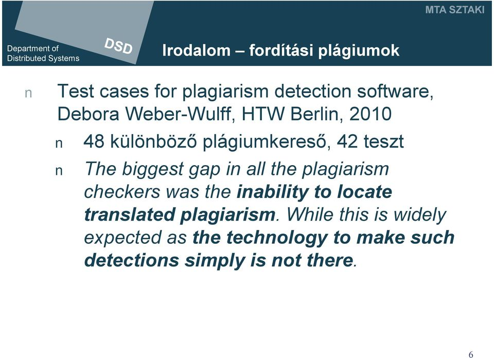 all the plagiarism checkers was the inability to locate translated plagiarism.