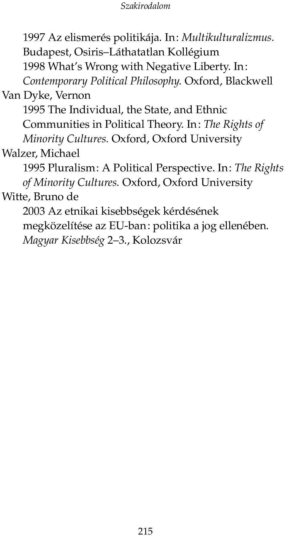 In: The Rights of Minority Cultures. Oxford, Oxford University Walzer, Michael 1995 Pluralism: A Political Perspective.
