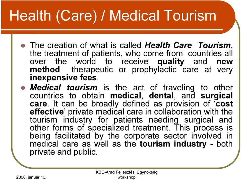 Medical tourism is the act of traveling to other countries to obtain medical, dental, and surgical care.