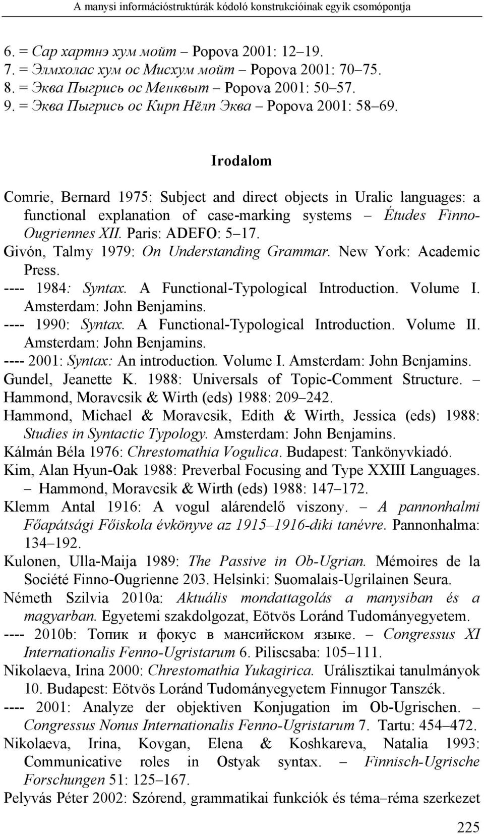 Irodalom Comrie, Bernard 1975: Subject and direct objects in Uralic languages: a functional explanation of case-marking systems Études Finno- Ougriennes XII. Paris: ADEFO: 5 17.