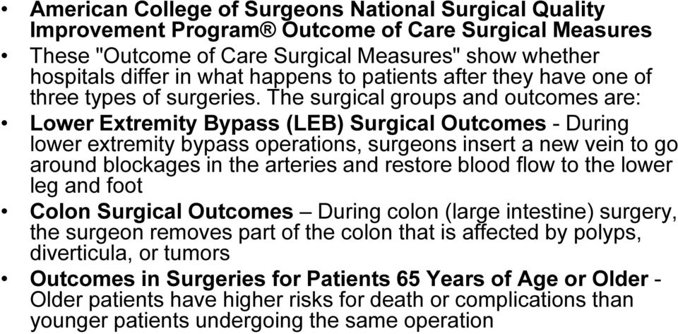 The surgical groups and outcomes are: Lower Extremity Bypass (LEB) Surgical Outcomes - During lower extremity bypass operations, surgeons insert a new vein to go around blockages in the arteries and