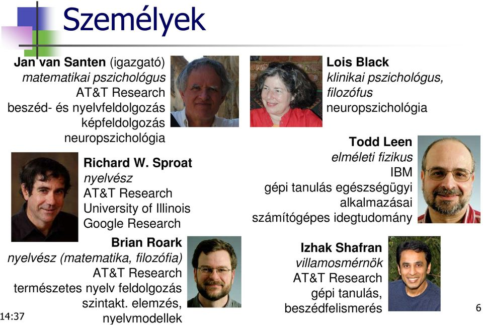 Sproat nyelvész AT&T Research University of Illinois Google Research Brian Roark nyelvész (matematika, filozófia) AT&T Research természetes