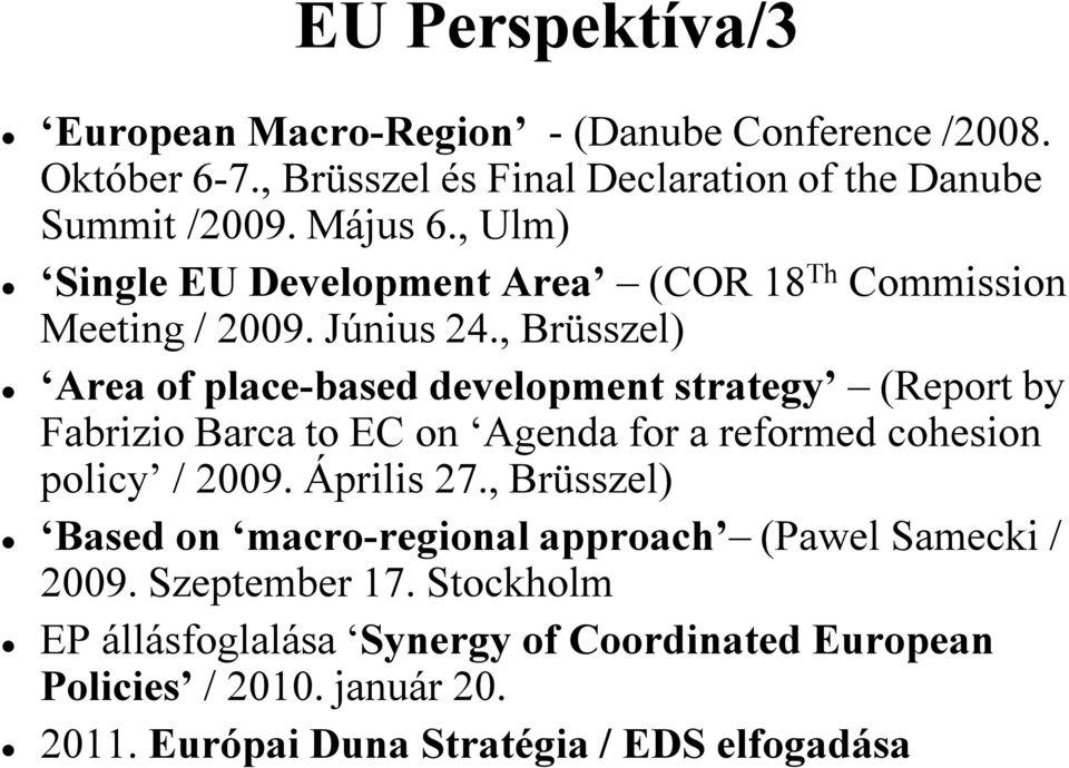 , Brüsszel) Area of place-based development strategy (Report by Fabrizio Barca to EC on Agenda for a reformed cohesion policy / 2009. Április 27.