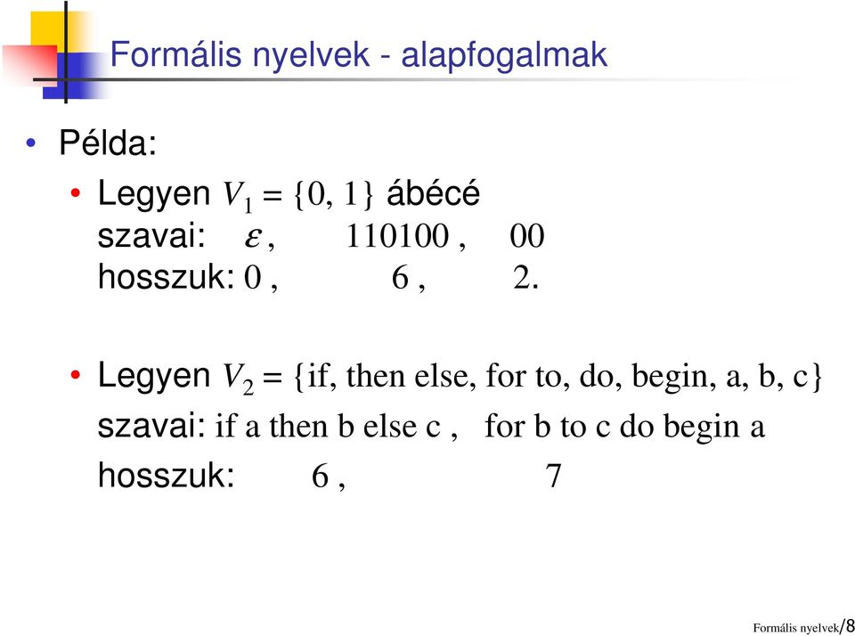 Legyen V 2 = {if, then else, for to, do, begin, a, b, c}