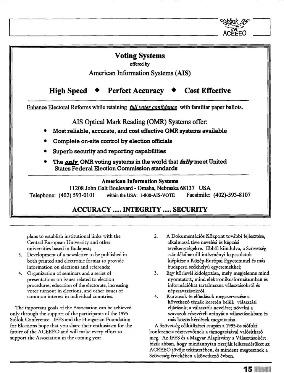 AIS Optical Mark Reading (OMR) Systems offer: Most reliable, accurate, and cost effective OMR systems available Complete on-site control by election officials Superb security and reporting