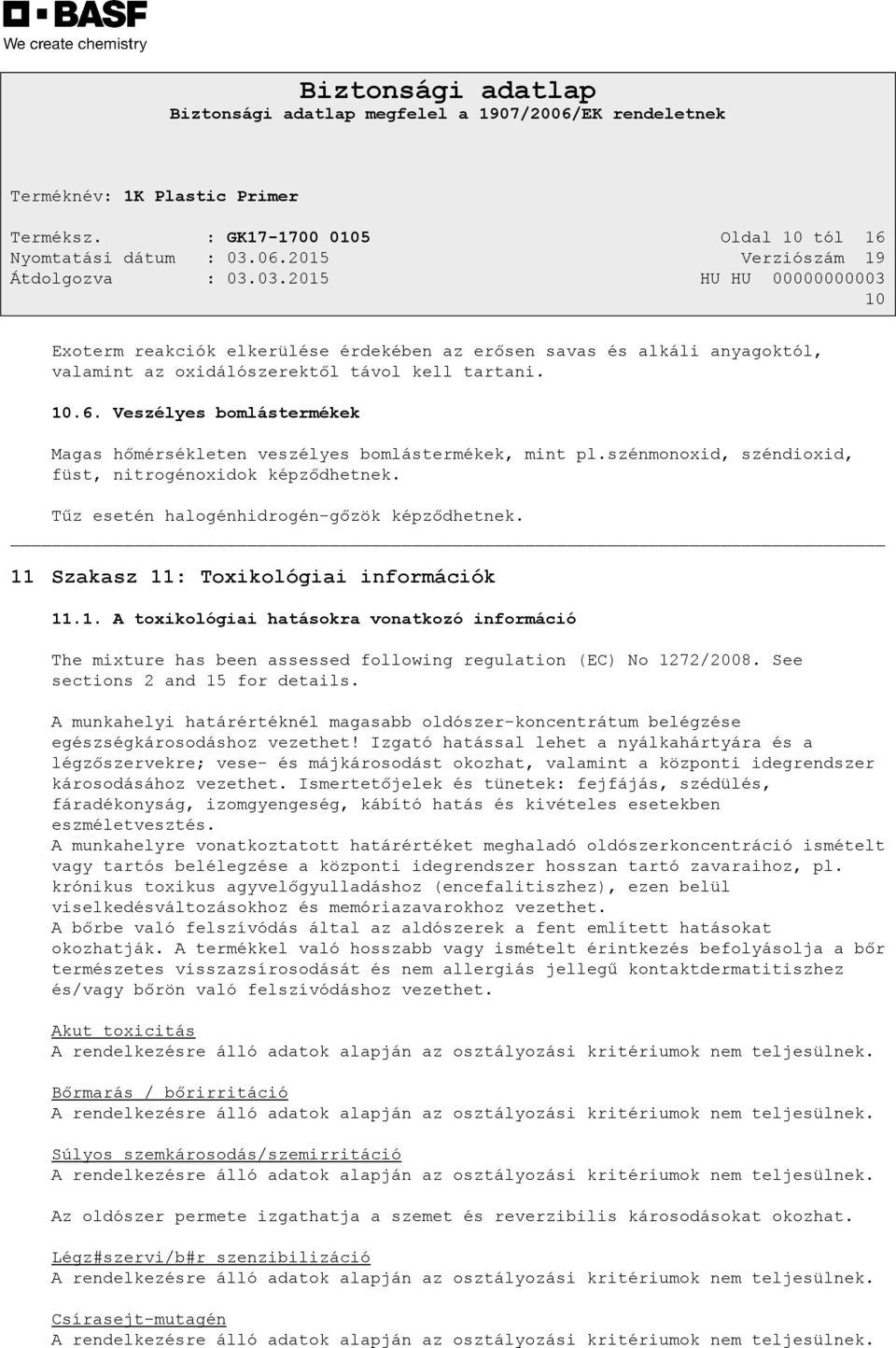 Szakasz 11: Toxikológiai információk 11.1. A toxikológiai hatásokra vonatkozó információ The mixture has been assessed following regulation (EC) No 1272/2008. See sections 2 and 15 for details.