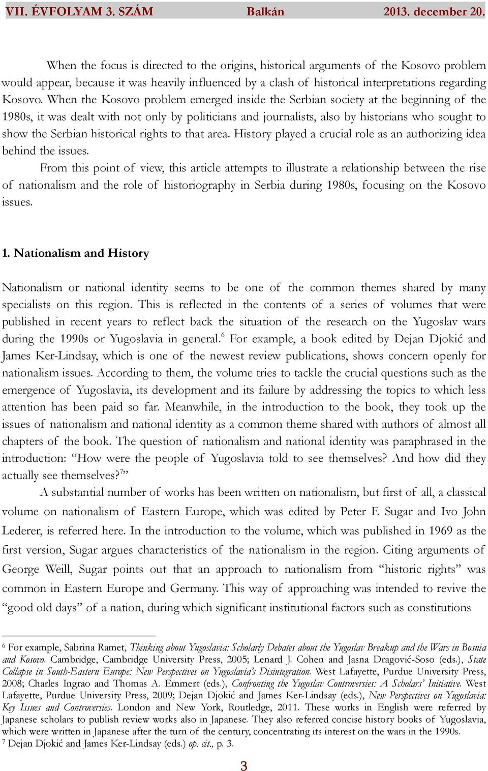 historical rights to that area. History played a crucial role as an authorizing idea behind the issues.