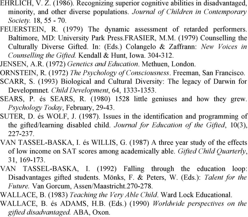 ) Colangelo & Zaffrann: New Voices in Counselling the Gifted. Kendall & Hunt, Iowa. 304-312. JENSEN, A.R. (1972) Genetics and Education. Methuen, London. ORNSTEIN, R.