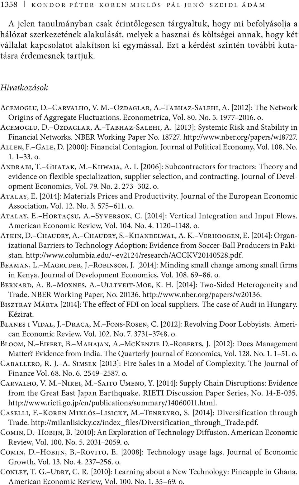 [2012]: The Network Origins of Aggregate Fluctuations. Econometrica, Vol. 80. No. 5. 1977 2016. o. Acemoglu, D. Ozdaglar, A. Tabhaz-Salehi, A.