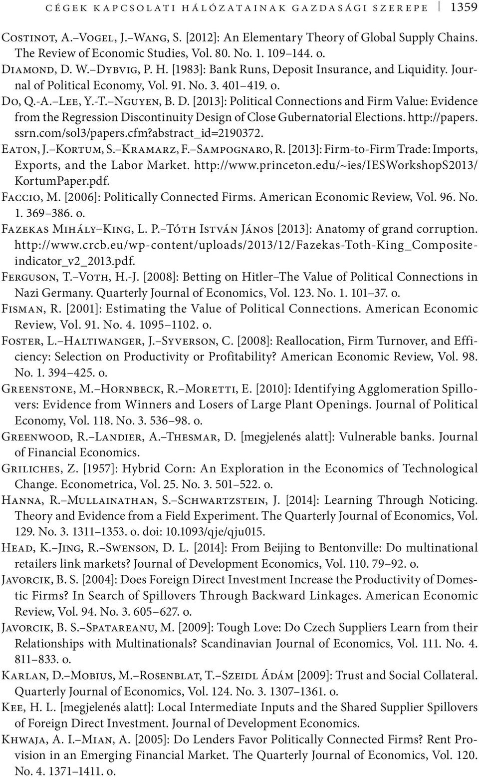 http://papers. ssrn.com/sol3/papers.cfm?abstract_id=2190372. Eaton, J. Kortum, S. Kramarz, F. Sampognaro, R. [2013]: Firm-to-Firm Trade: Imports, Exports, and the Labor Market. http://www.princeton.