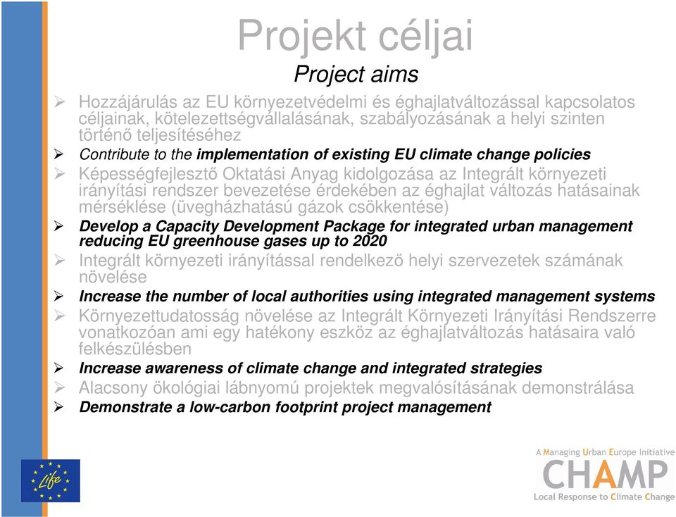 változás hatásainak mérséklése (üvegházhatású gázok csökkentése) Develop a Capacity Development Package for integrated urban management reducing EU greenhouse gases up to 2020 Integrált környezeti