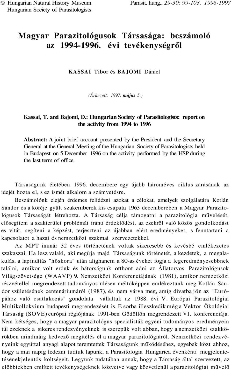 : Hungarian Society of Parasitologists: report on the activity from 1994 to 1996 Abstract: A joint brief account presented by the President and the Secretary General at the General Meeting of the