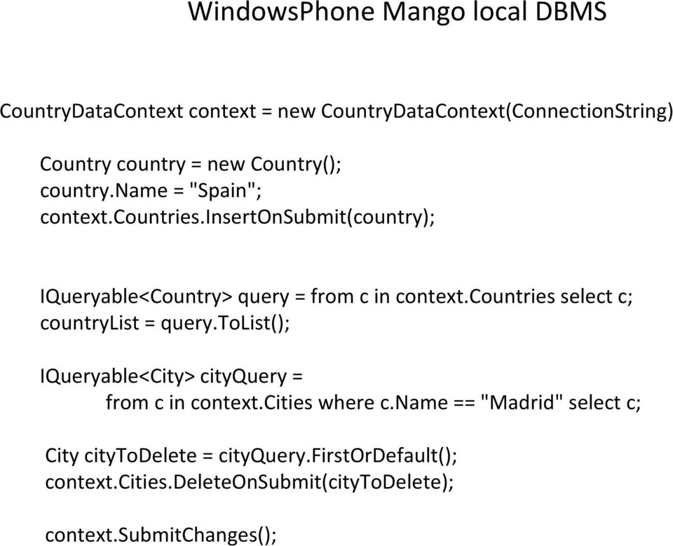 countries select c; countrylist = query.tolist(); IQueryable<City> cityquery = from c in context.cities where c.