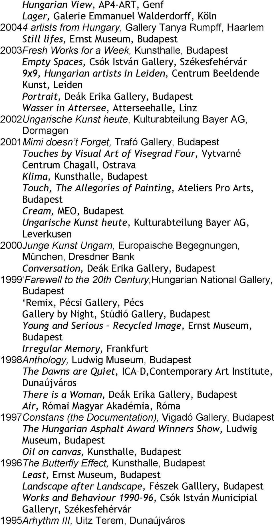 Ungarische Kunst heute, Kulturabteilung Bayer AG, Dormagen 2001 Mimi doesn t Forget, Trafó Gallery, Touches by Visual Art of Visegrad Four, Vytvarné Centrum Chagall, Ostrava Klima, Kunsthalle, Touch,