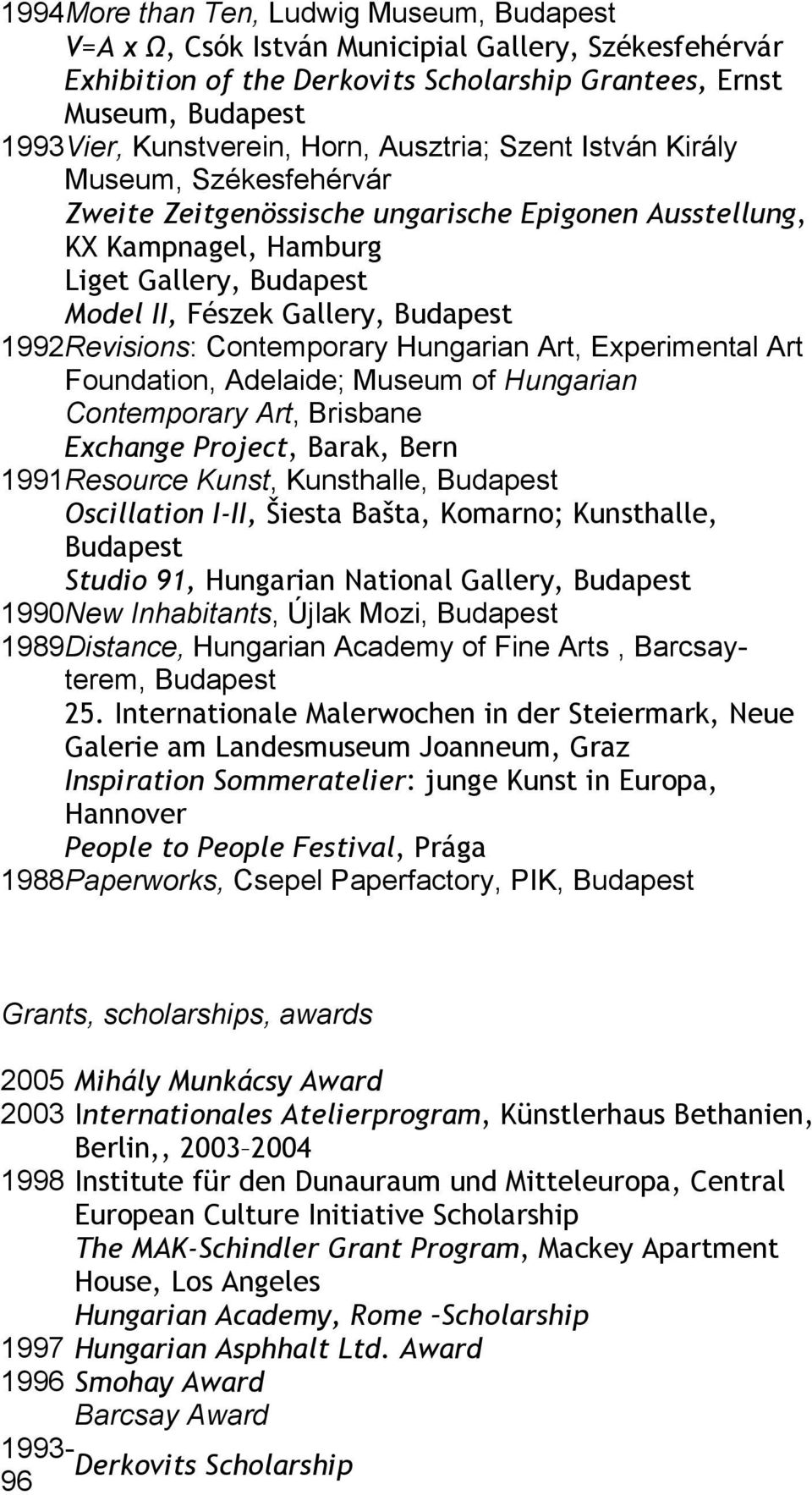 Hungarian Art, Experimental Art Foundation, Adelaide; Museum of Hungarian Contemporary Art, Brisbane Exchange Project, Barak, Bern 1991 Resource Kunst, Kunsthalle, Oscillation I-II, Šiesta Bašta,