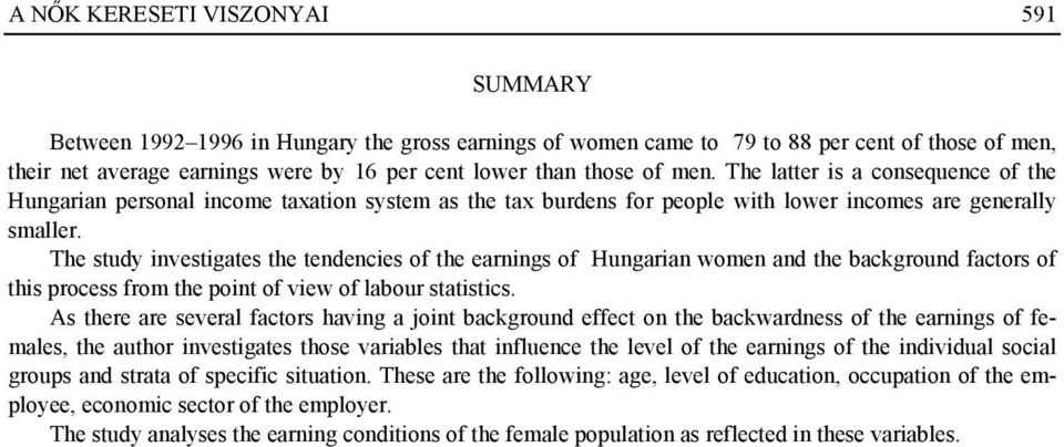 The study investigates the tendencies of the earnings of Hungarian women and the background factors of this process from the point of view of labour statistics.