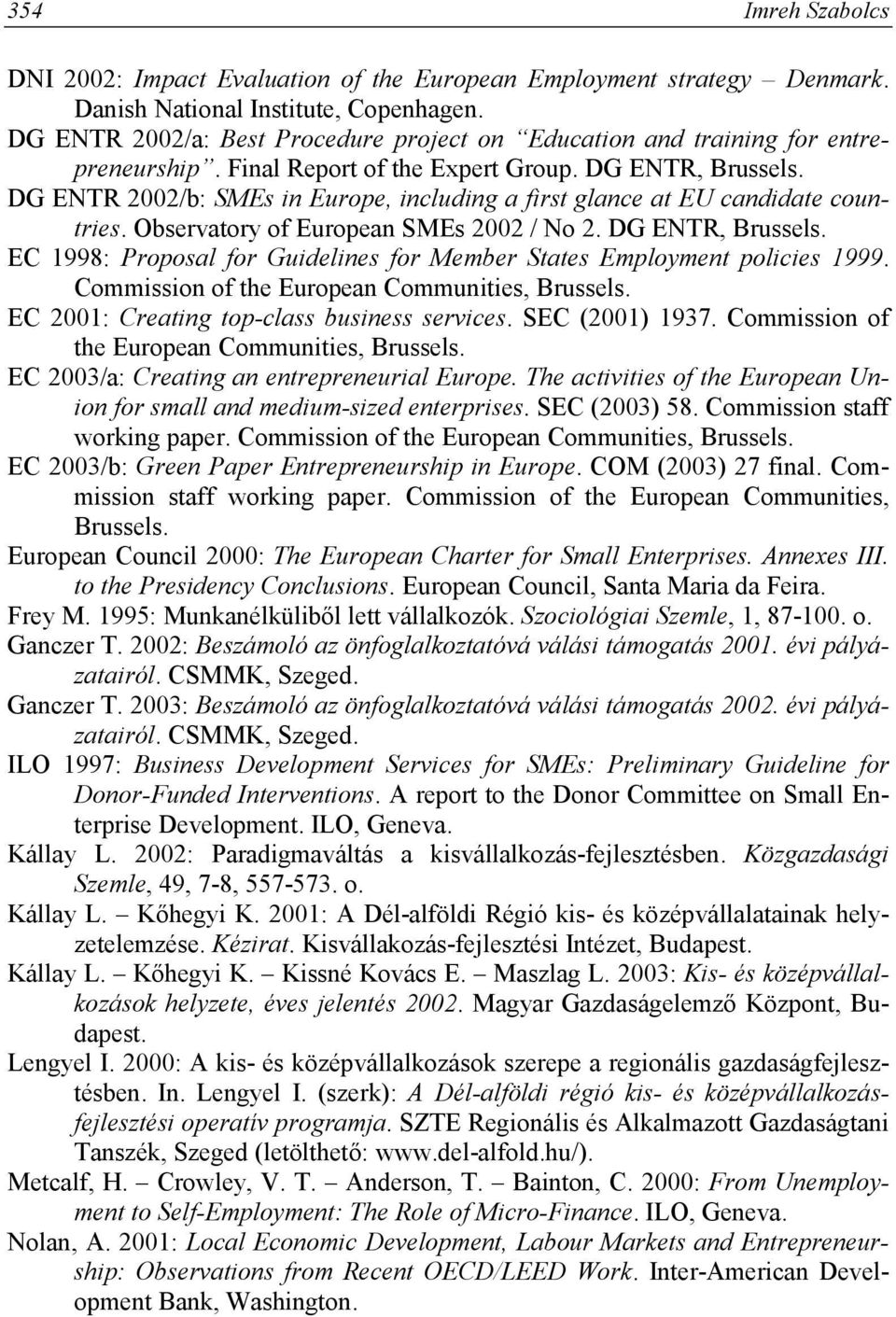 DG ENTR 2002/b: SMEs in Europe, including a first glance at EU candidate countries. Observatory of European SMEs 2002 / No 2. DG ENTR, Brussels.
