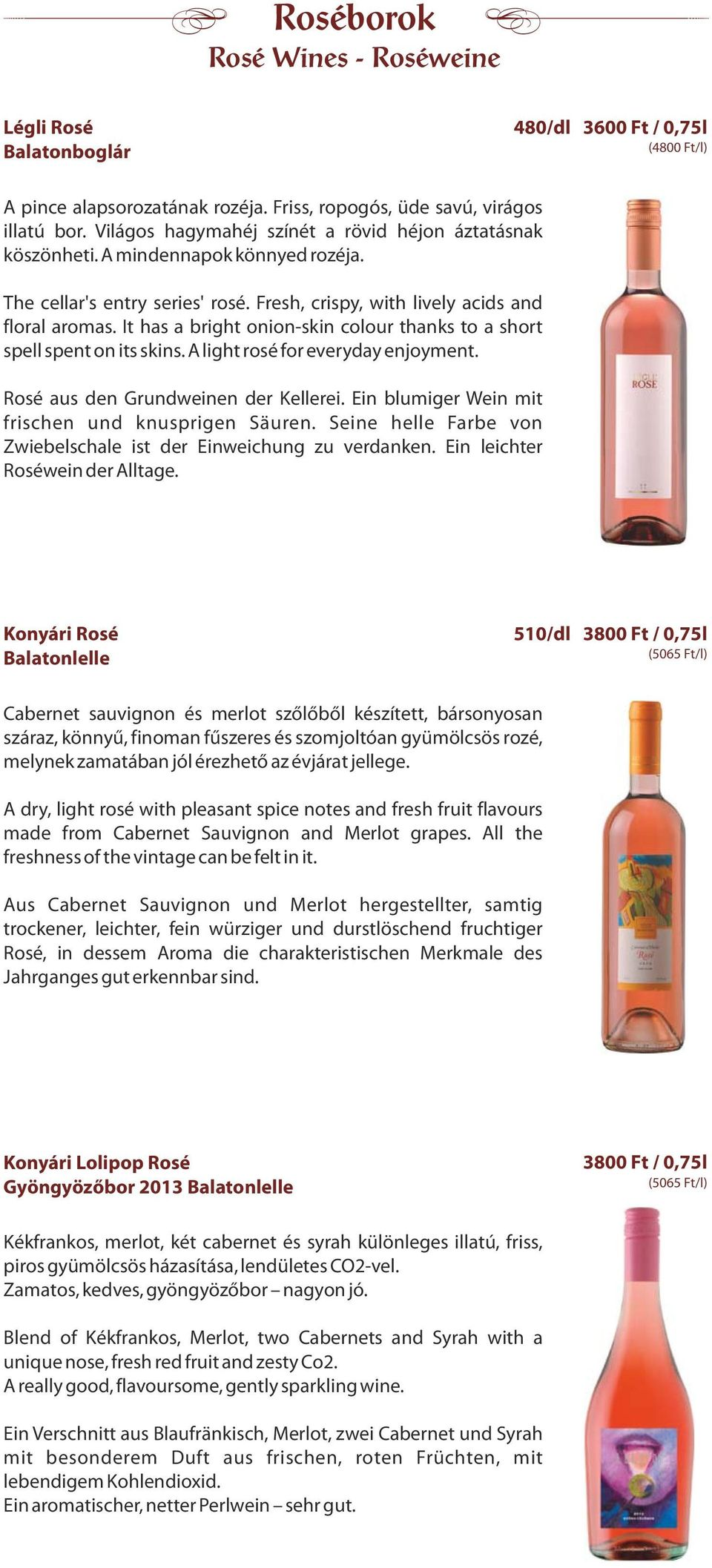 It has a bright onion-skin colour thanks to a short spell spent on its skins. A light rosé for everyday enjoyment. Rosé aus den Grundweinen der Kellerei.