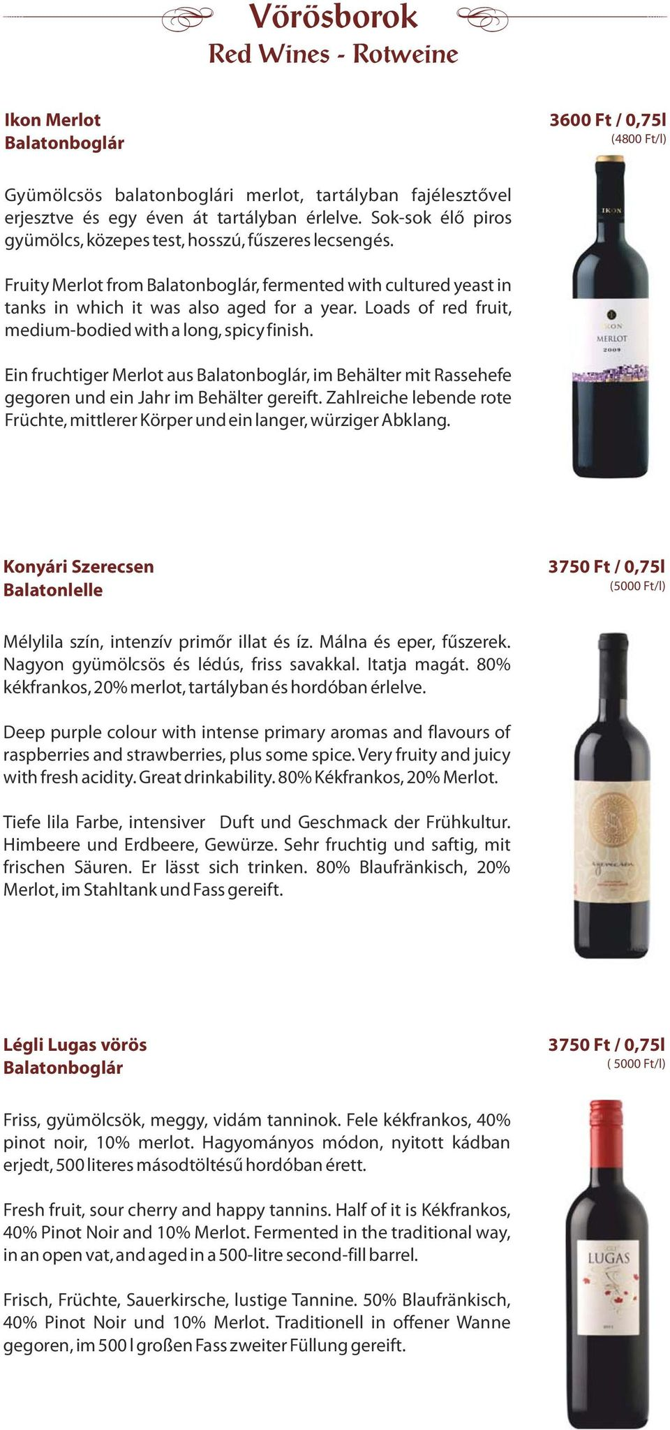 Loads of red fruit, medium-bodied with a long, spicy finish. Ein fruchtiger Merlot aus Balatonboglár, im Behälter mit Rassehefe gegoren und ein Jahr im Behälter gereift.