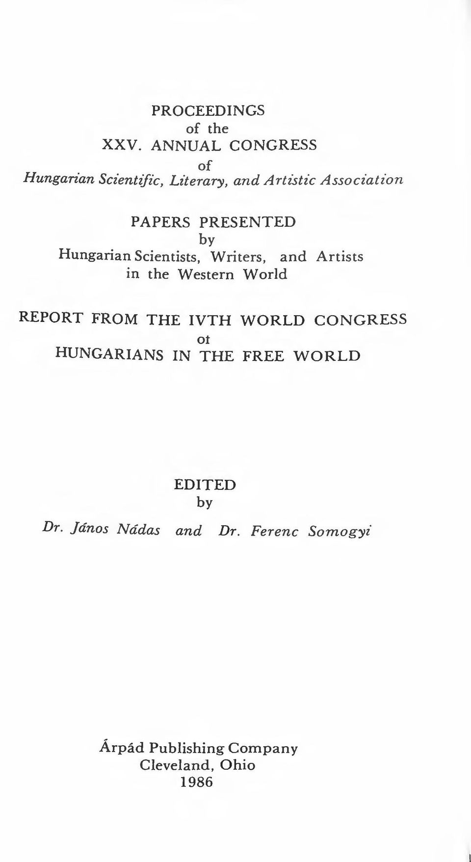 PRESENTED by Hungarian Scientists, Write rs, and Artists in the W estern W ori d REPORT