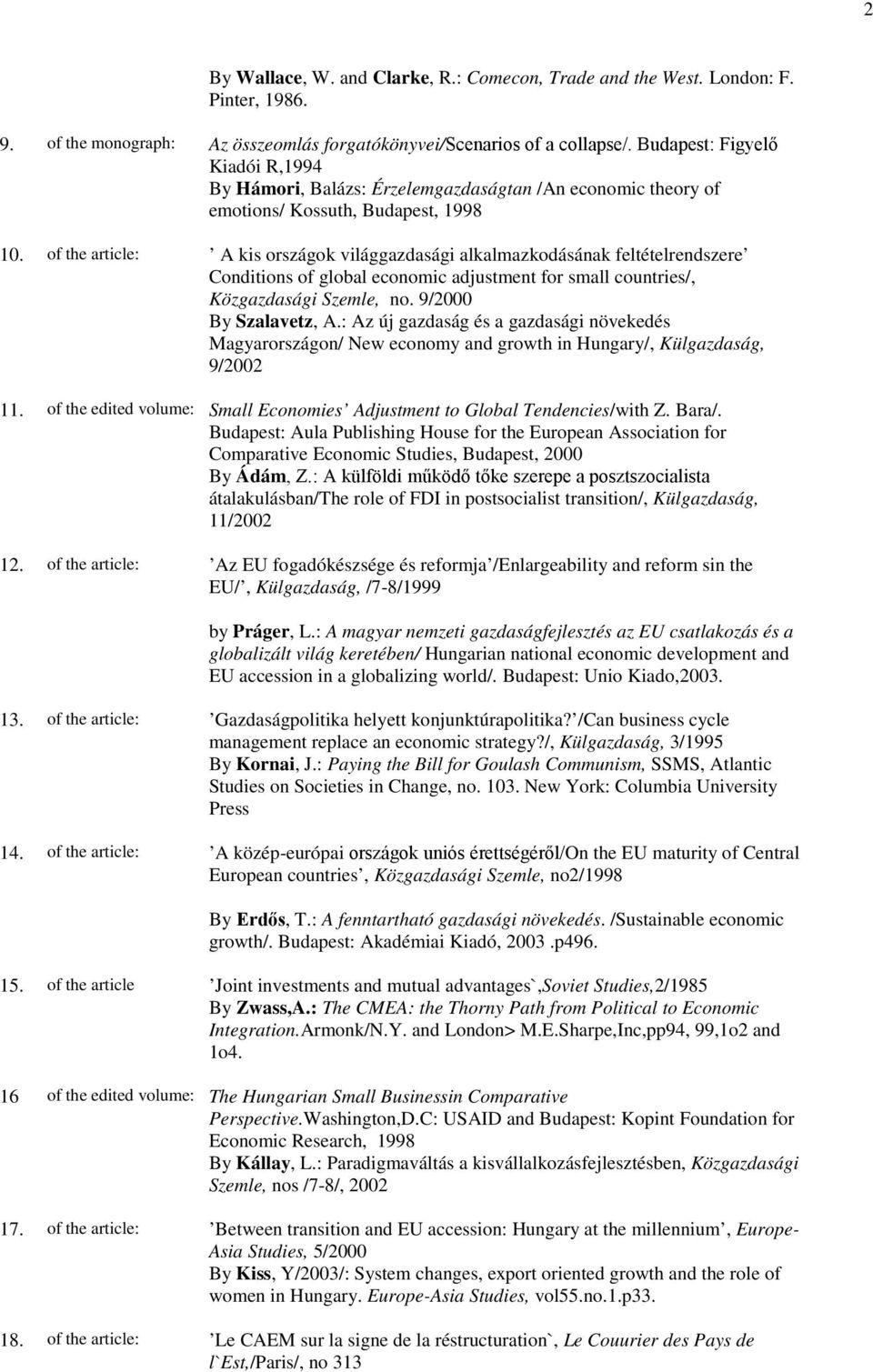 of the article: A kis országok világgazdasági alkalmazkodásának feltételrendszere Conditions of global economic adjustment for small countries/, Közgazdasági Szemle, no. 9/2000 By Szalavetz, A.
