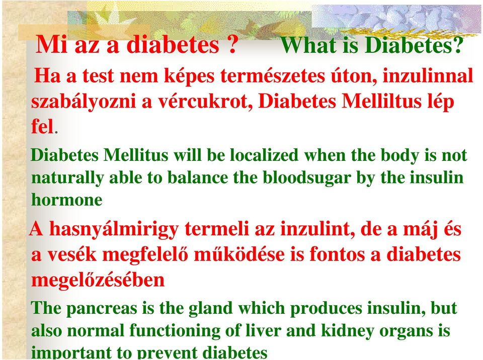 Diabetes Mellitus will be localized when the body is not naturally able to balance the bloodsugar by the insulin hormone A