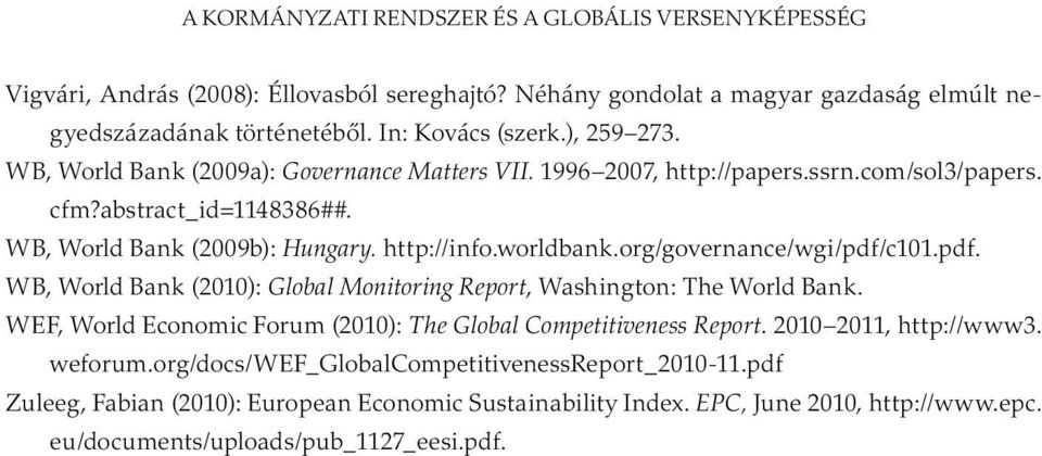 org/governance/wgi/pdf/c101.pdf. WB, World Bank (2010): Global Monitoring Report, Washington: The World Bank. WEF, World Economic Forum (2010): The Global Competitiveness Report.