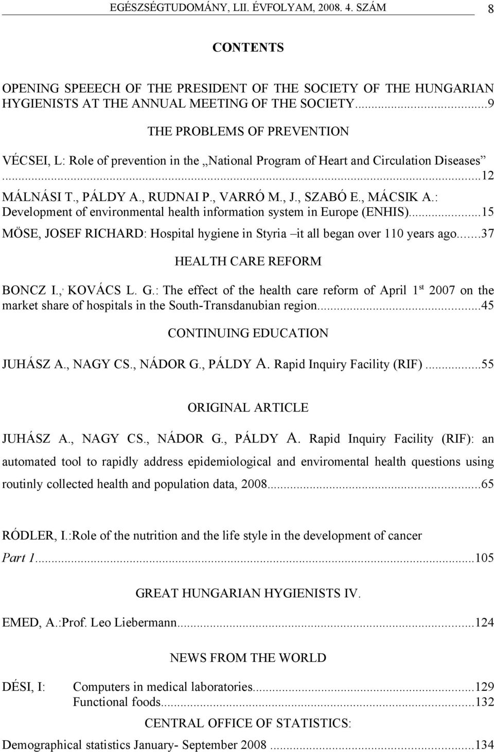 : Development of environmentl helth informtion system in Europe (ENHIS)...15 MÖSE, JOSEF RICHARD: Hospitl hygiene in Styri it ll begn over 110 yers go...37 HEALTH CARE REFORM BONCZ I.,, KOVÁCS L. G.