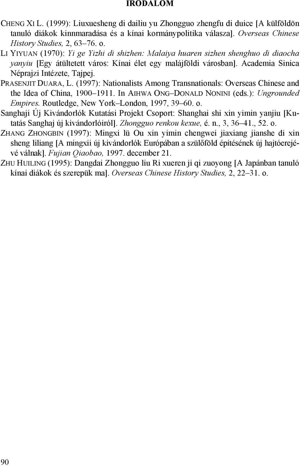 PRASENJIT DUARA, L. (1997): Nationalists Among Transnationals: Overseas Chinese and the Idea of China, 1900 1911. In AIHWA ONG DONALD NONINI (eds.): Ungrounded Empires.