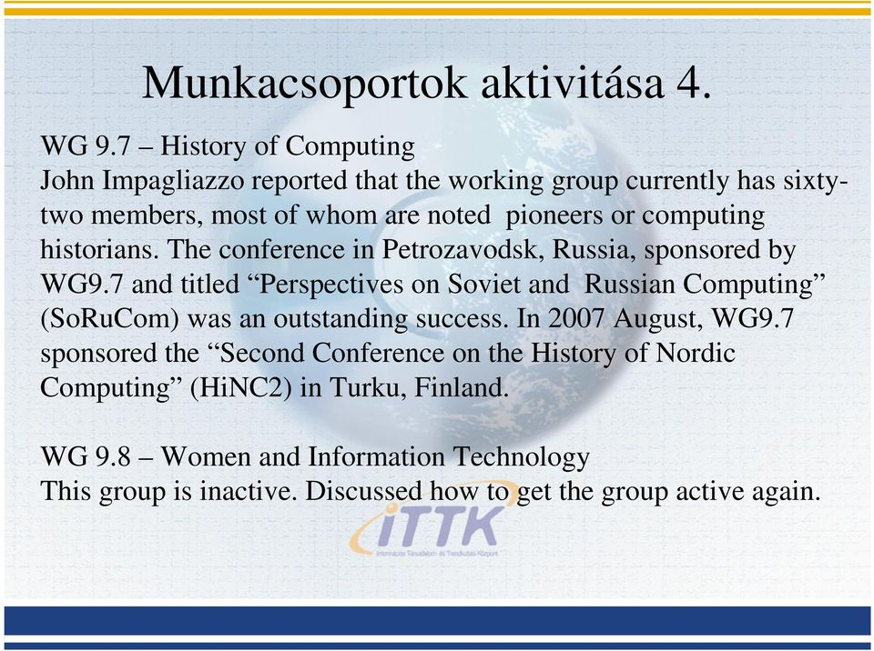 computing historians. The conference in Petrozavodsk, Russia, sponsored by WG9.