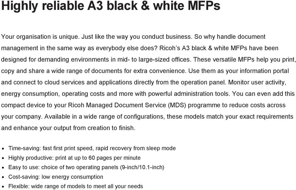 These versatile MFPs help you print, copy and share a wide range of documents for extra convenience.