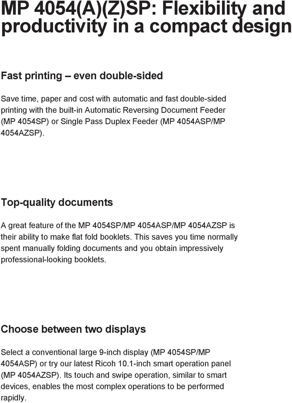 Top-quality documents A great feature of the MP 4054SP/MP 4054ASP/MP 4054AZSP is their ability to make flat fold booklets.