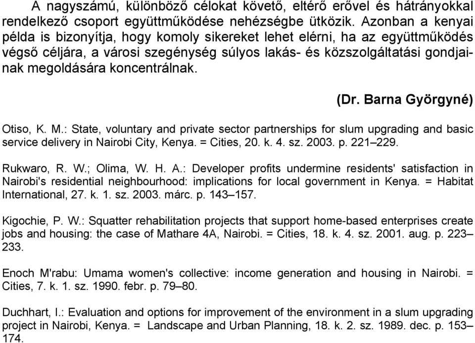 (Dr. Barna Györgyné) Otiso, K. M.: State, voluntary and private sector partnerships for slum upgrading and basic service delivery in Nairobi City, Kenya. = Cities, 20. k. 4. sz. 2003. p. 221 229.