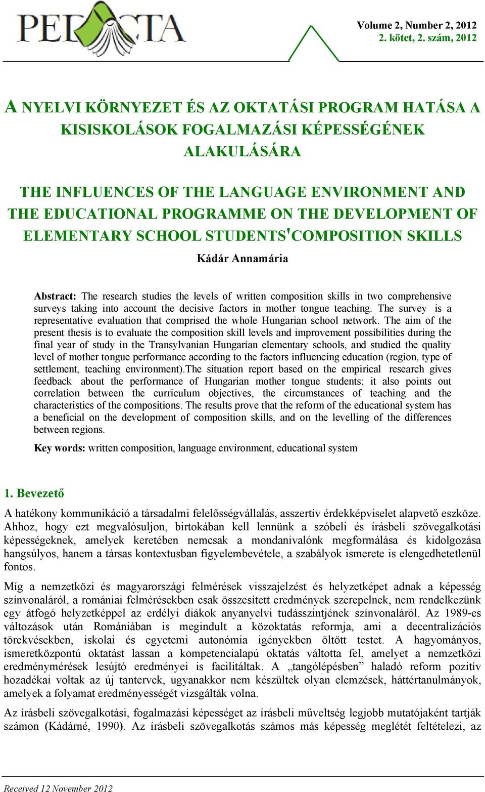 DEVELOPMENT OF ELEMENTARY SCHOOL STUDENTS'COMPOSITION SKILLS Kádár Annamária Abstract: The research studies the levels of written composition skills in two comprehensive surveys taking into account