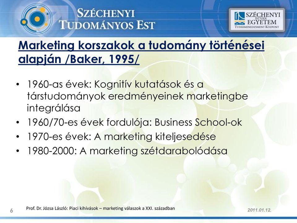 fordulója: Business School-ok 1970-es évek: A marketing kiteljesedése 1980-2000: A marketing