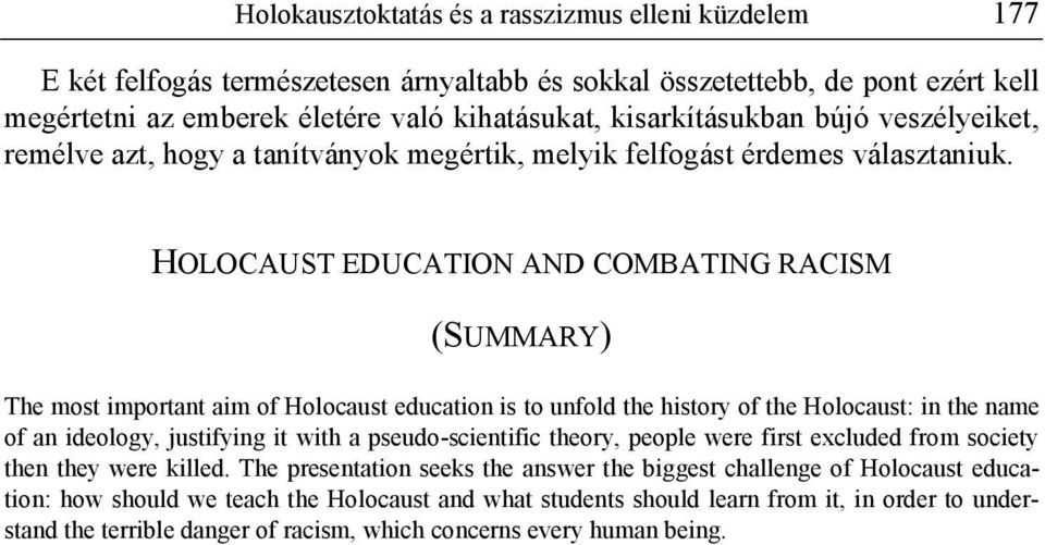 HOLOCAUST EDUCATION AND COMBATING RACISM (SUMMARY) The most important aim of Holocaust education is to unfold the history of the Holocaust: in the name of an ideology, justifying it with a