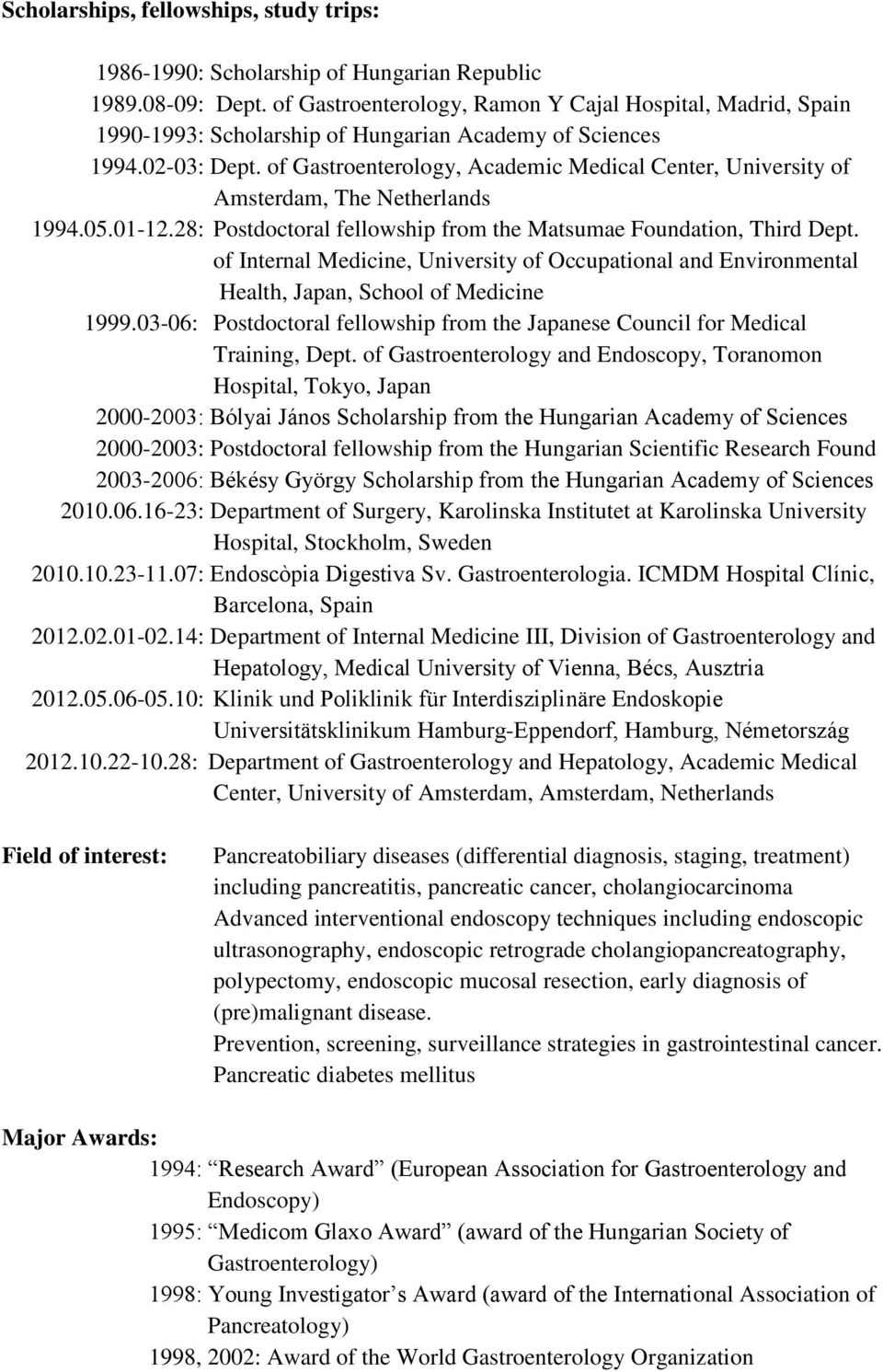 of Gastroenterology, Academic Medical Center, University of Amsterdam, The Netherlands 1994.05.01-12.28: Postdoctoral fellowship from the Matsumae Foundation, Third Dept.