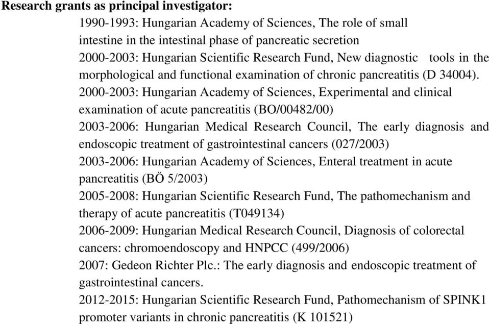 2000-2003: Hungarian Academy of Sciences, Experimental and clinical examination of acute pancreatitis (BO/00482/00) 2003-2006: Hungarian Medical Research Council, The early diagnosis and endoscopic