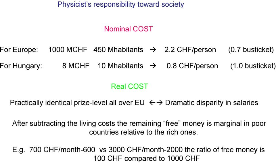 0 busticket) Real COST Practically identical prize-level all over EU Dramatic disparity in salaries After subtracting the