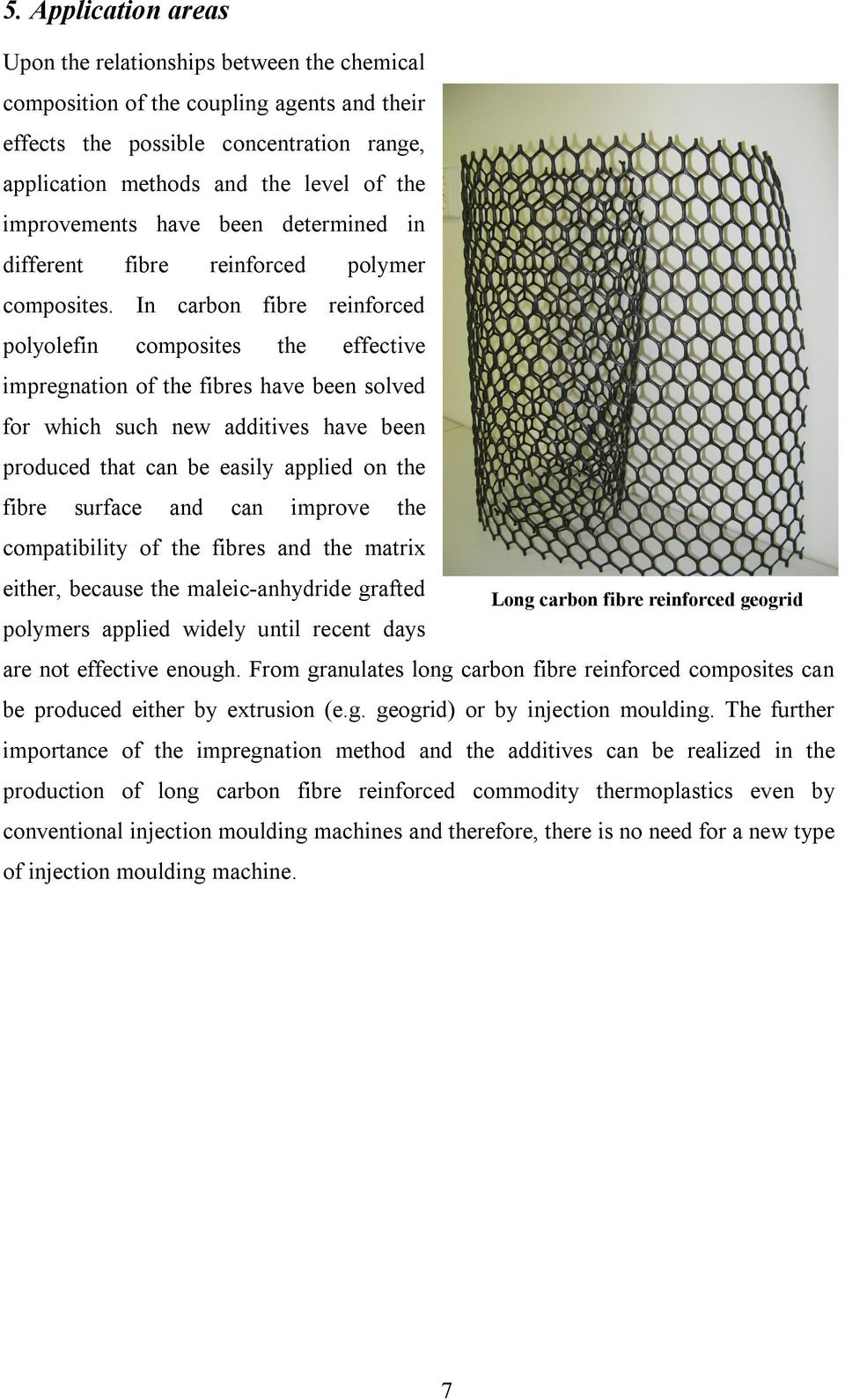 In carbon fibre reinforced polyolefin composites the effective impregnation of the fibres have been solved for which such new additives have been produced that can be easily applied on the fibre