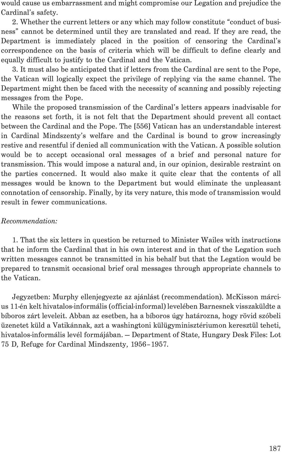 If they are read, the Department is immediately placed in the position of censoring the Cardinal s correspondence on the basis of criteria which will be difficult to define clearly and equally