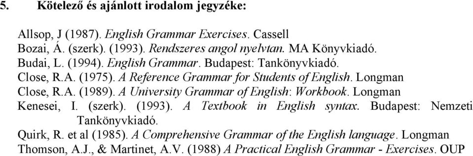A. (1989). A University Grammar of English: Workbook. Longman Kenesei, I. (szerk). (1993). A Textbook in English syntax. Budapest: Nemzeti Tankönyvkiadó.