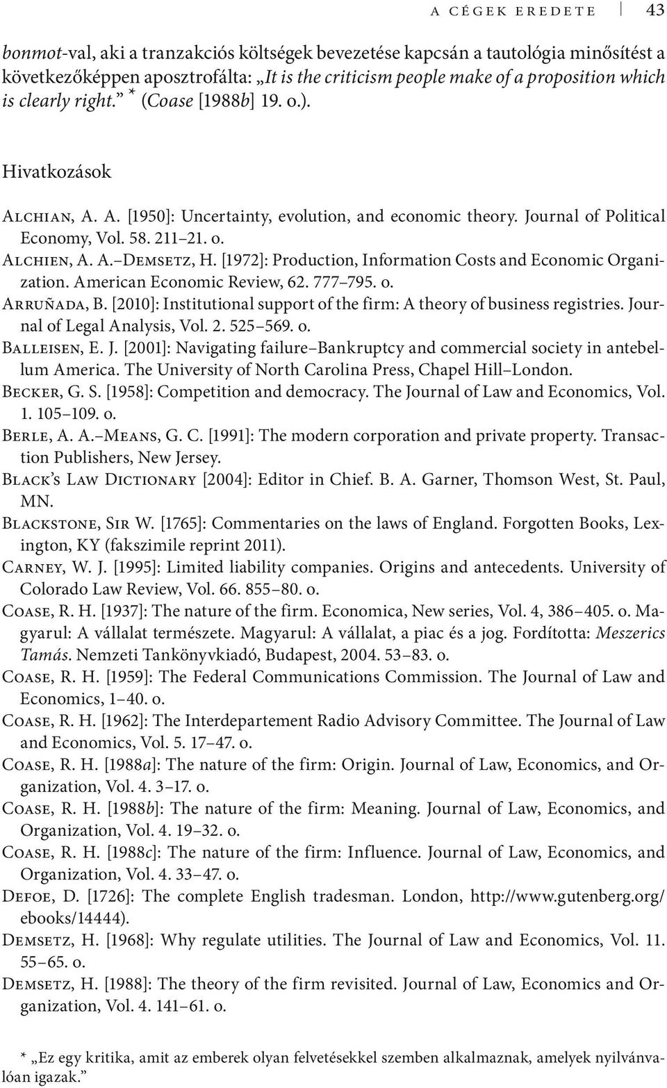 [1972]: Production, Information Costs and Economic Organization. American Economic Review, 62. 777 795. o. Arruñada, B. [2010]: Institutional support of the firm: A theory of business registries.