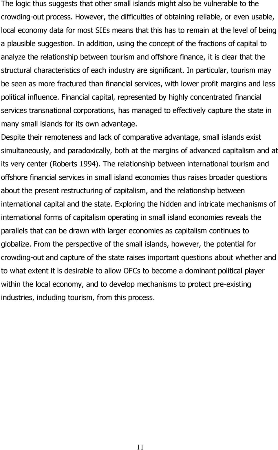 In addition, using the concept of the fractions of capital to analyze the relationship between tourism and offshore finance, it is clear that the structural characteristics of each industry are