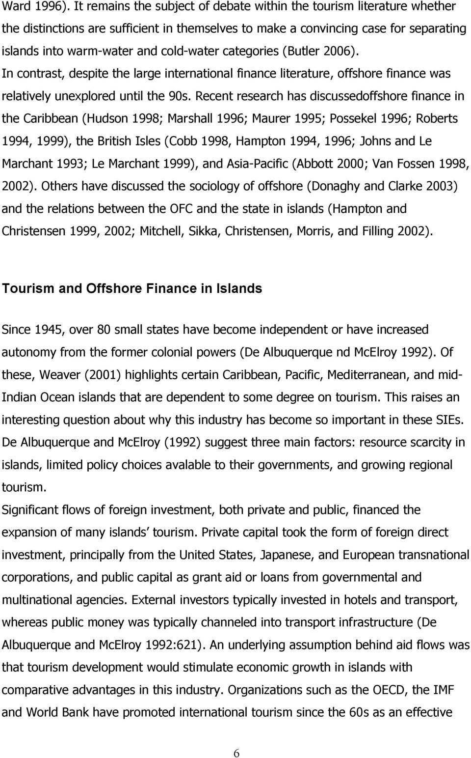 categories (Butler 2006). In contrast, despite the large international finance literature, offshore finance was relatively unexplored until the 90s.