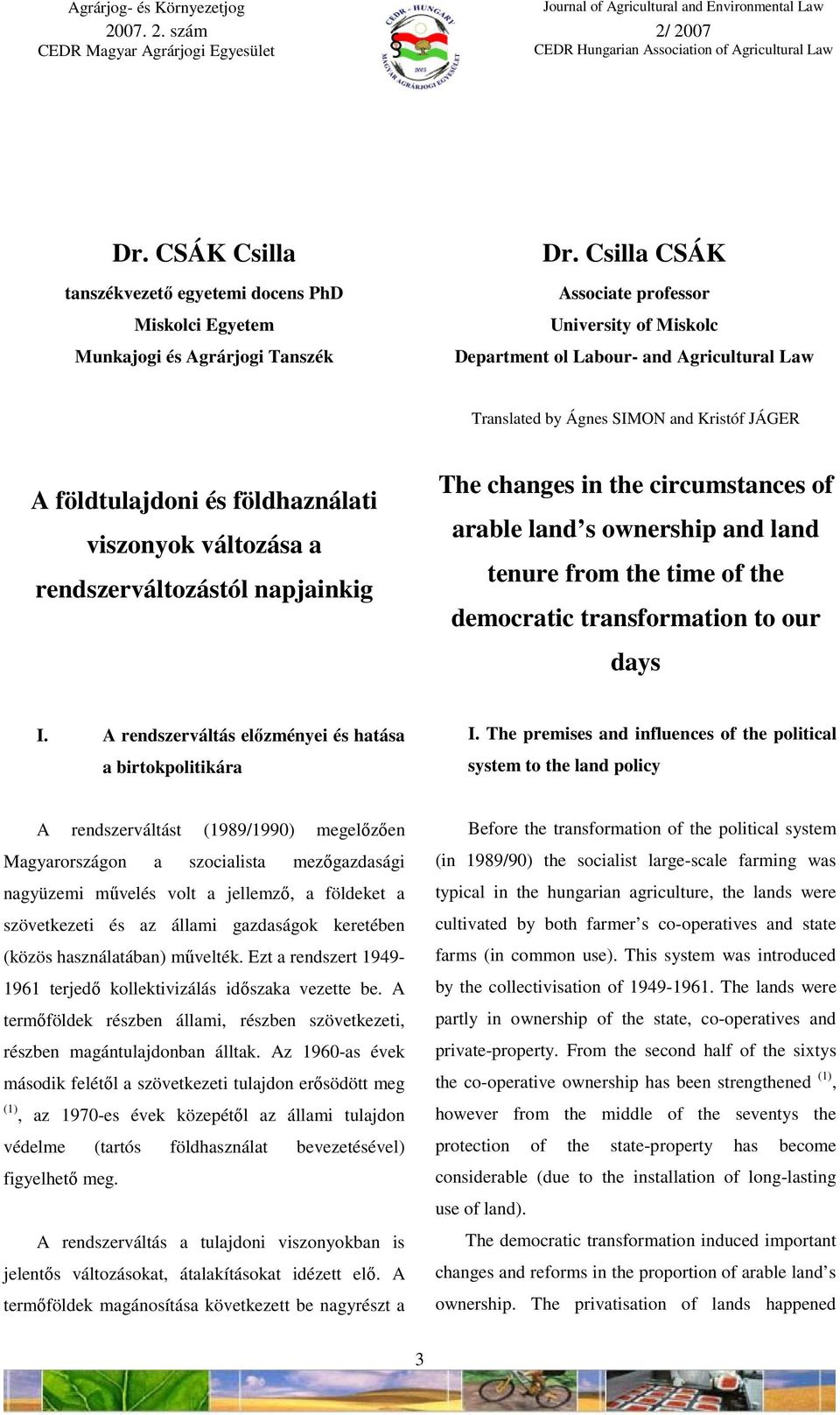rendszerváltozástól napjainkig The changes in the circumstances of arable land s ownership and land tenure from the time of the democratic transformation to our days I.