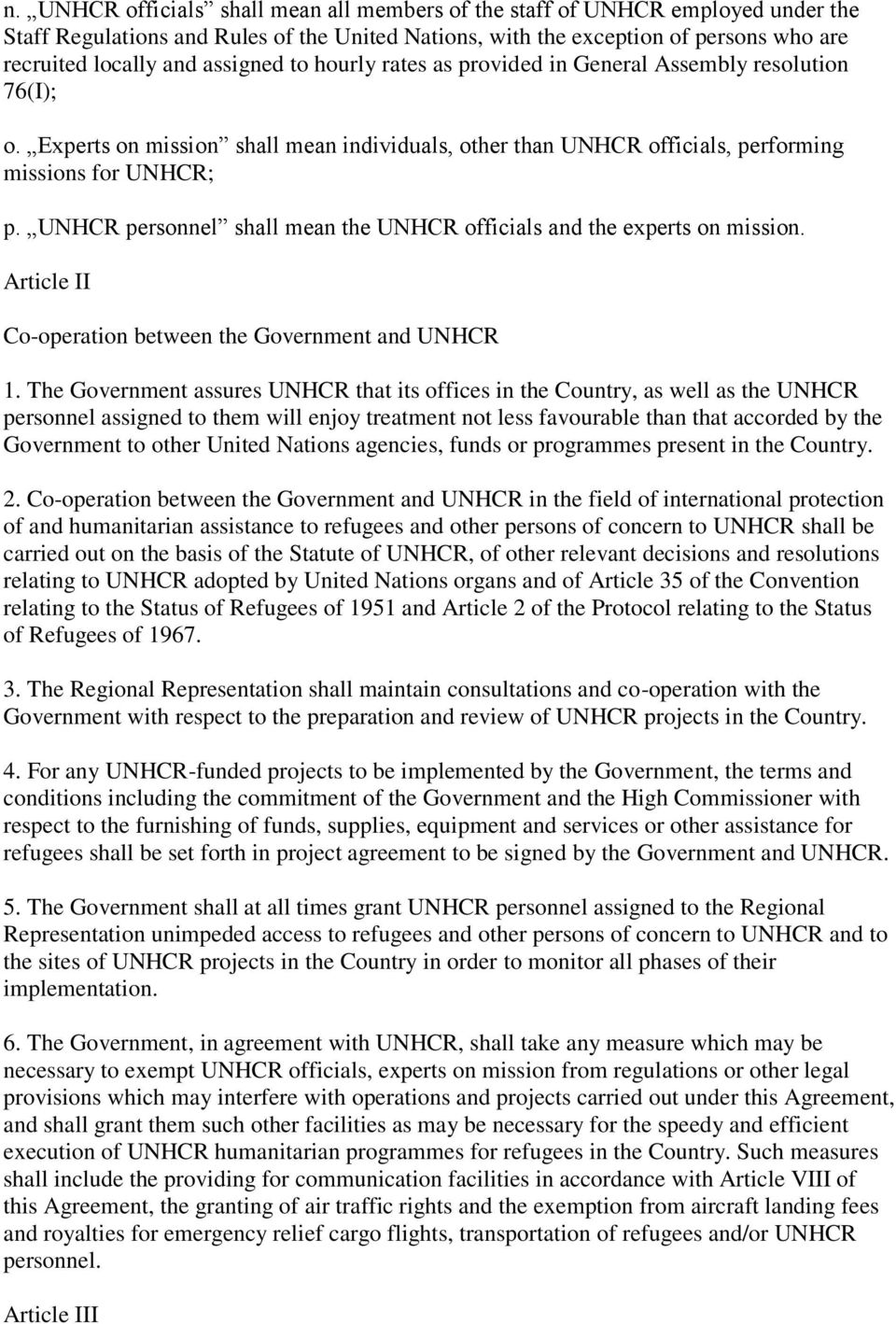 UNHCR personnel shall mean the UNHCR officials and the experts on mission. Article II Co-operation between the Government and UNHCR 1.